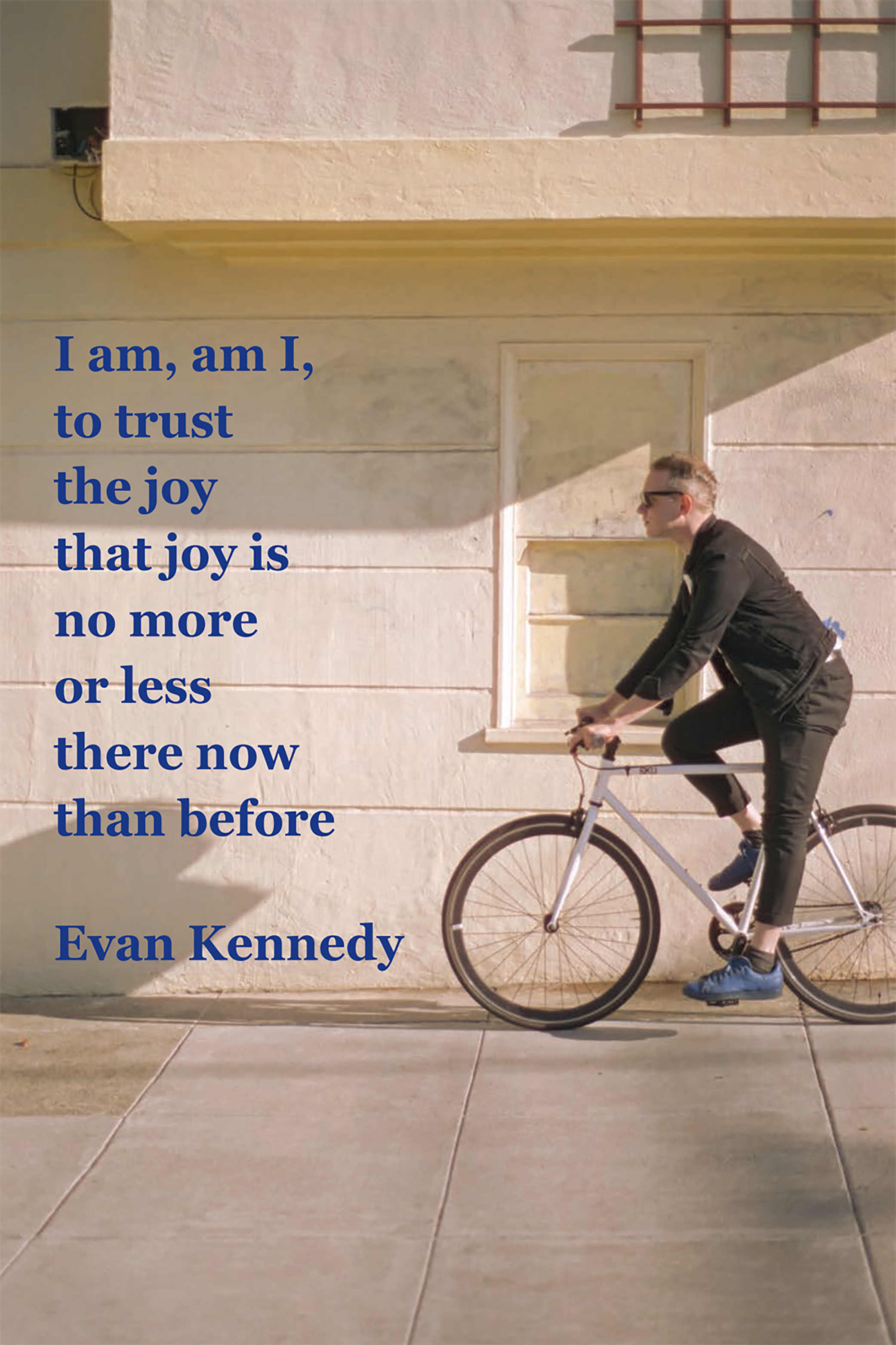 I am, am I, to trust the joy that joy is no more or less there now than before