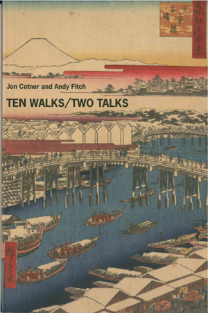 Ten Walks/Two Talks (Ugly Duckling Presse, 2010) By Jon Cotner and Andy Fitch