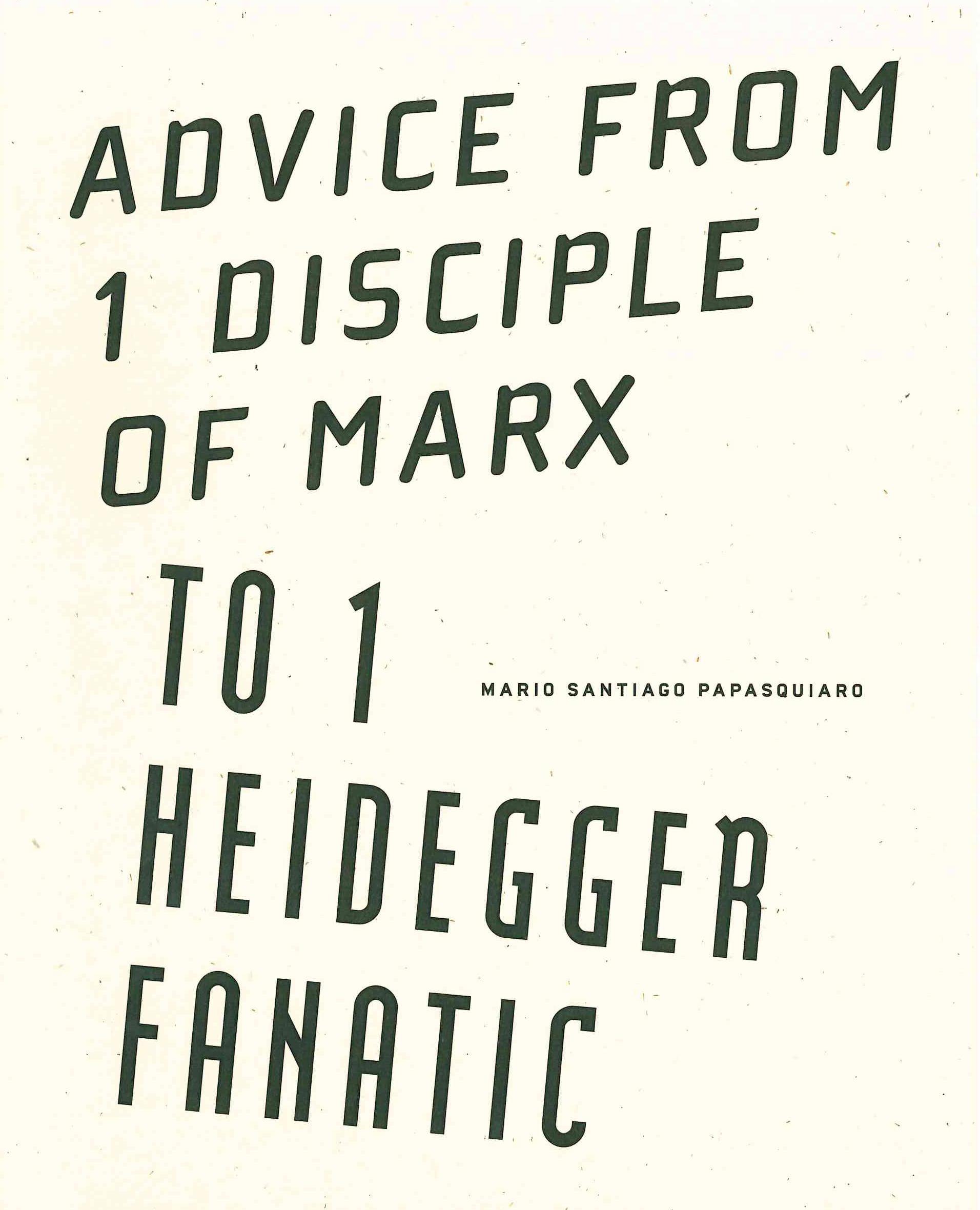 Advice from 1 Disciple of Marx to 1 Heidegger Fanatic By Mario Santiago Papasquiaro I Wave Books, 2013