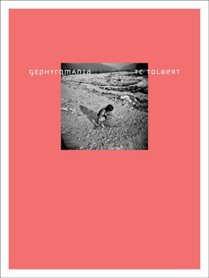 Gephyromania (Ahsahta Press, 2014) By TC Tolbert