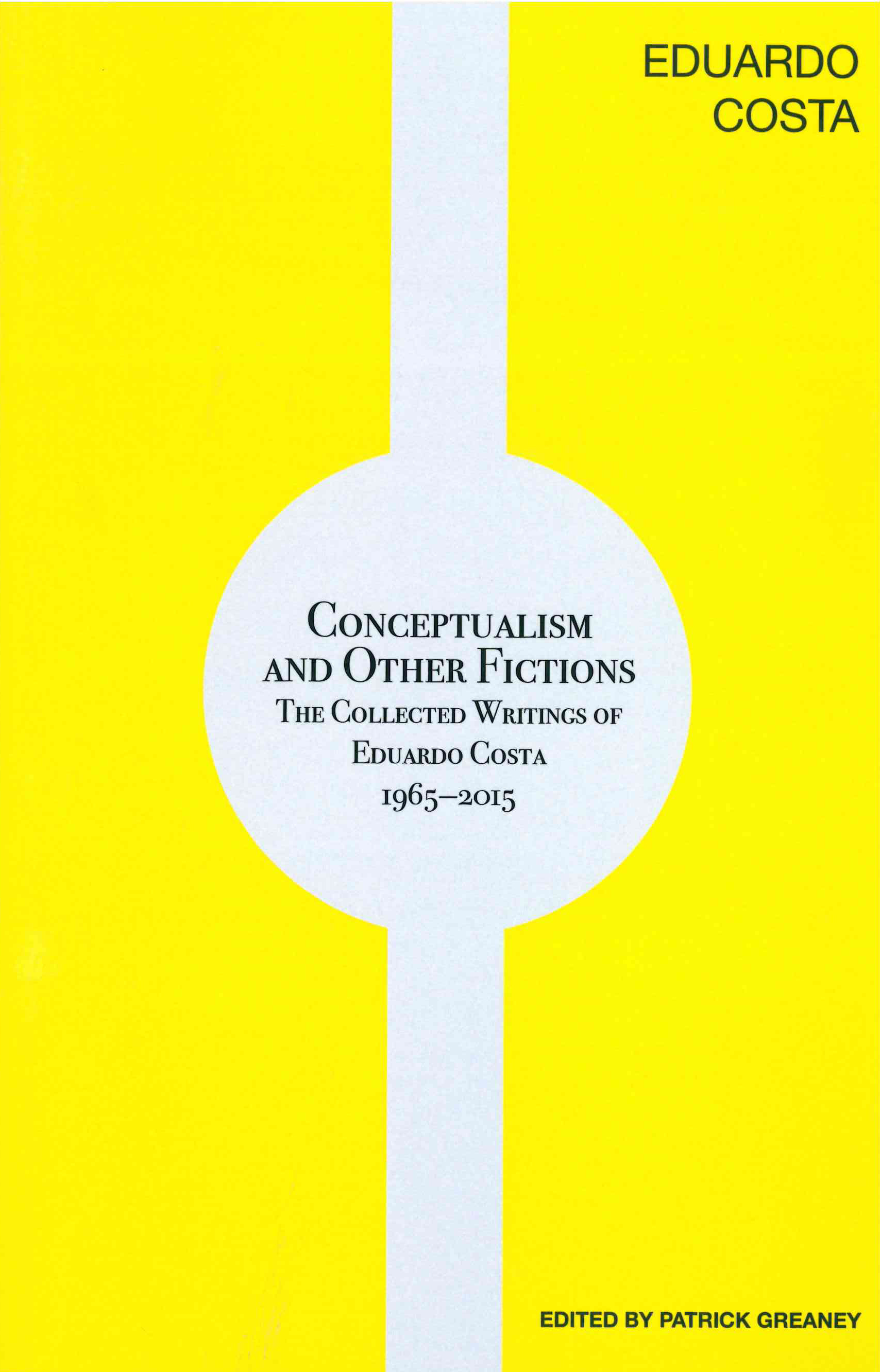 Conceptualism and Other Fictions: The Collected Writings of Eduardo Costa 1965-2015