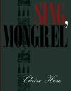 sing, mongrel | claire hero | noemi press