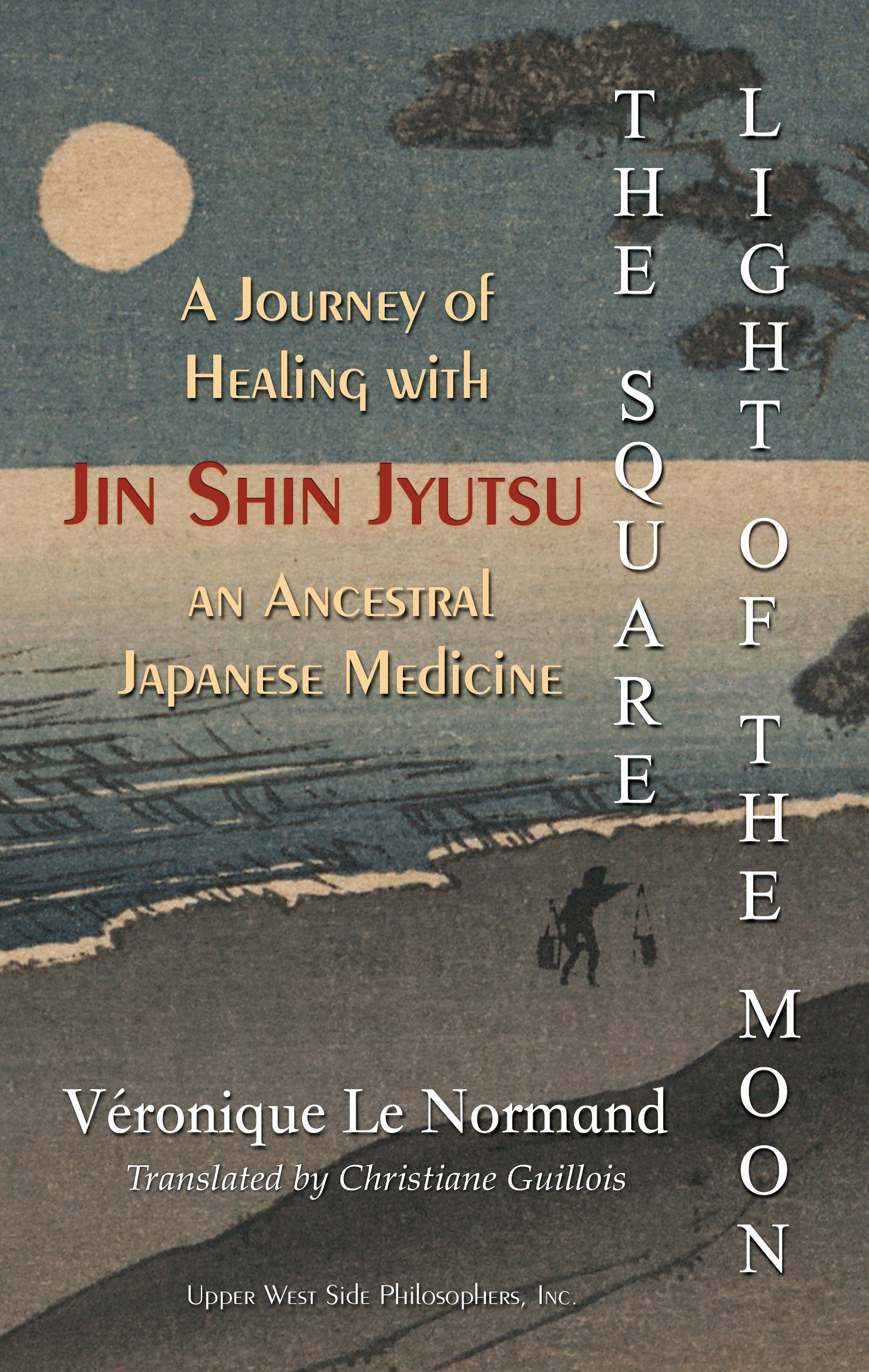 The Square Light of the Moon: A Journey of Healing with Jin Shin Jyutsu – An Ancestral Japanese Medicine