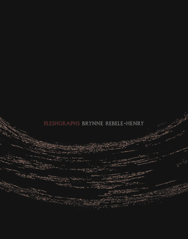 fleshgraphs | brynne rebele-henry | nightboat books