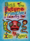 Bugs of the Future Primitive: A Colouring Book