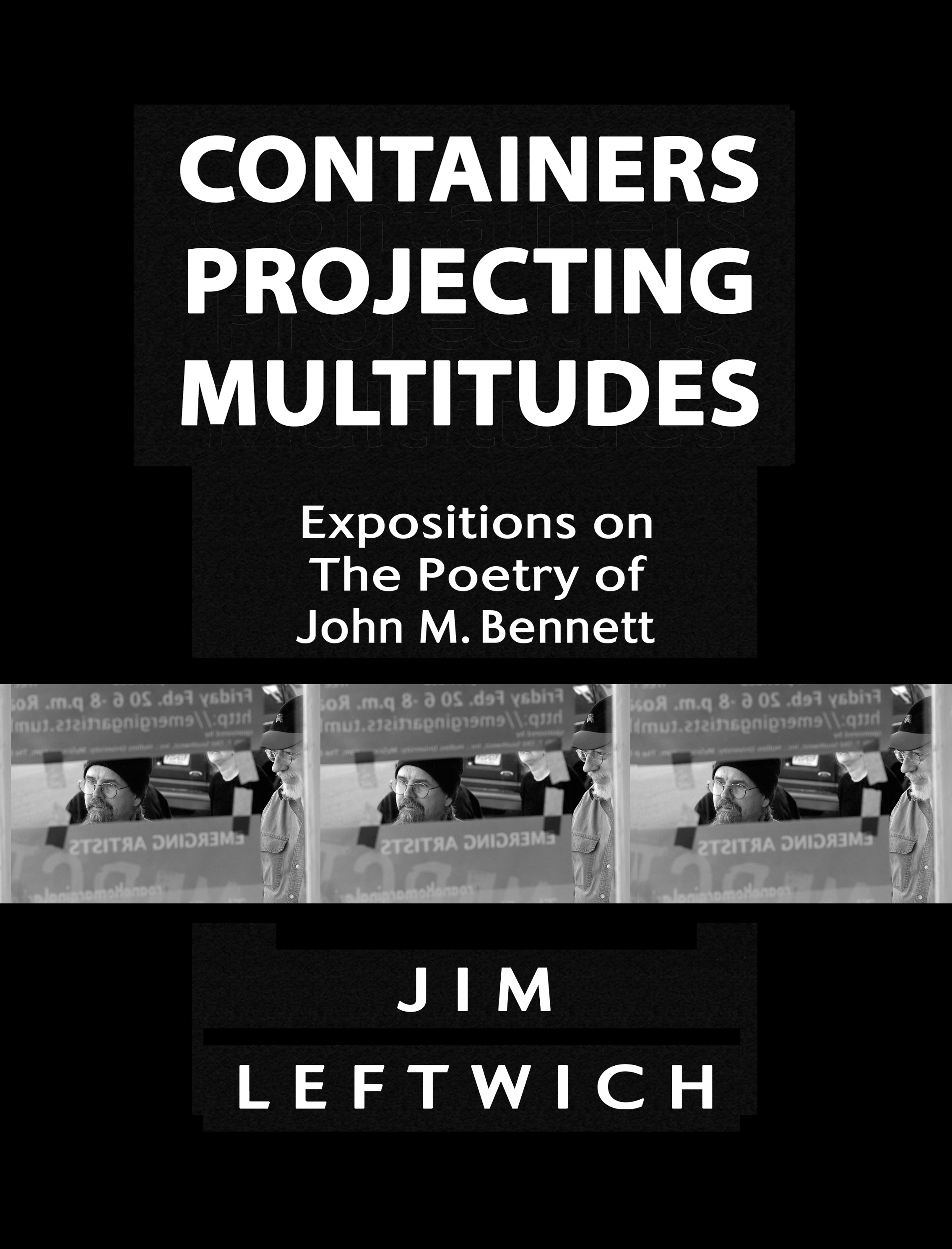 Containers Projecting Multitudes: Expositions on The Poetry of John M. Bennett