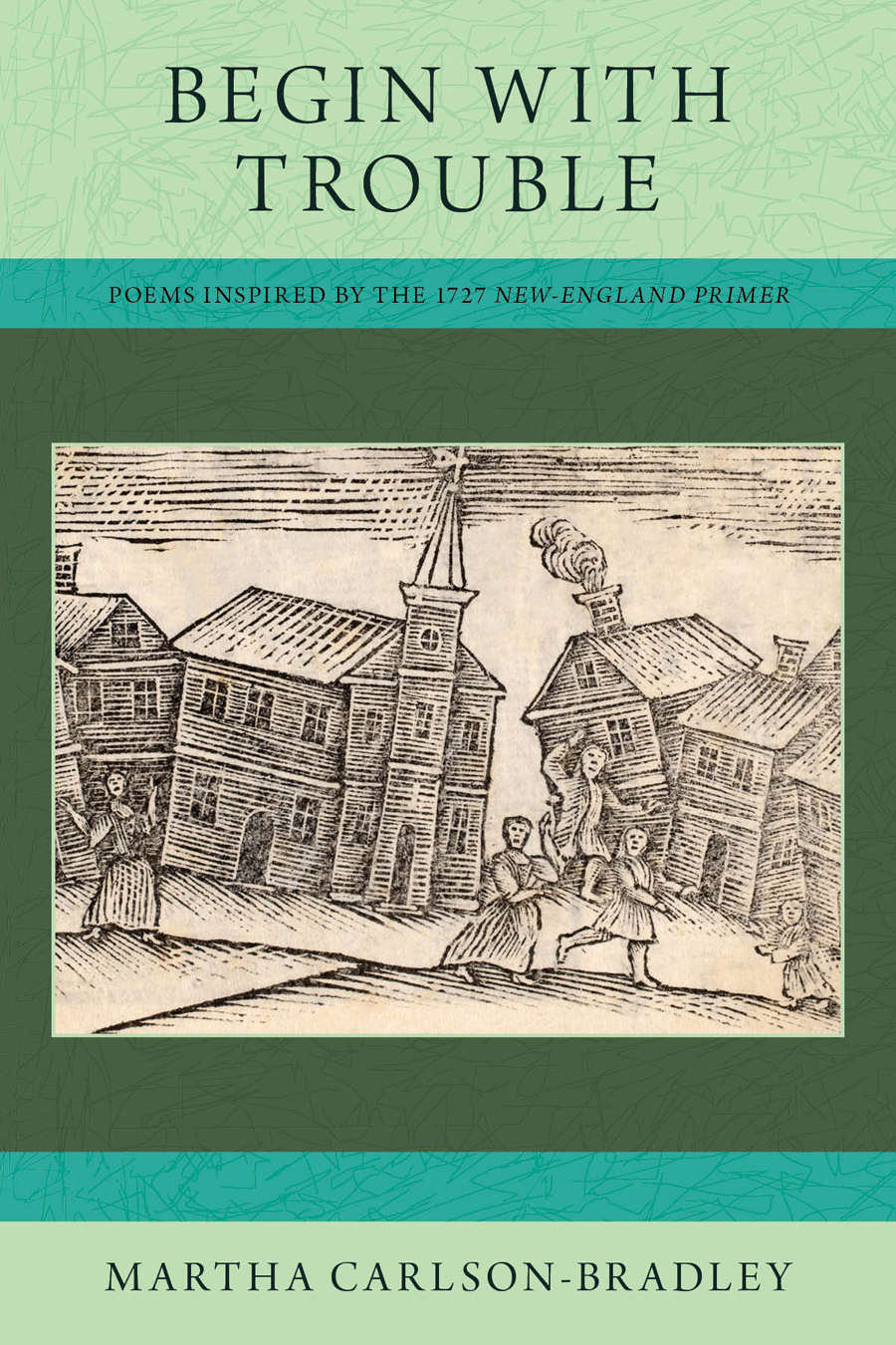 Begin with Trouble: Poems Inspired by the 1727 New-England Primer