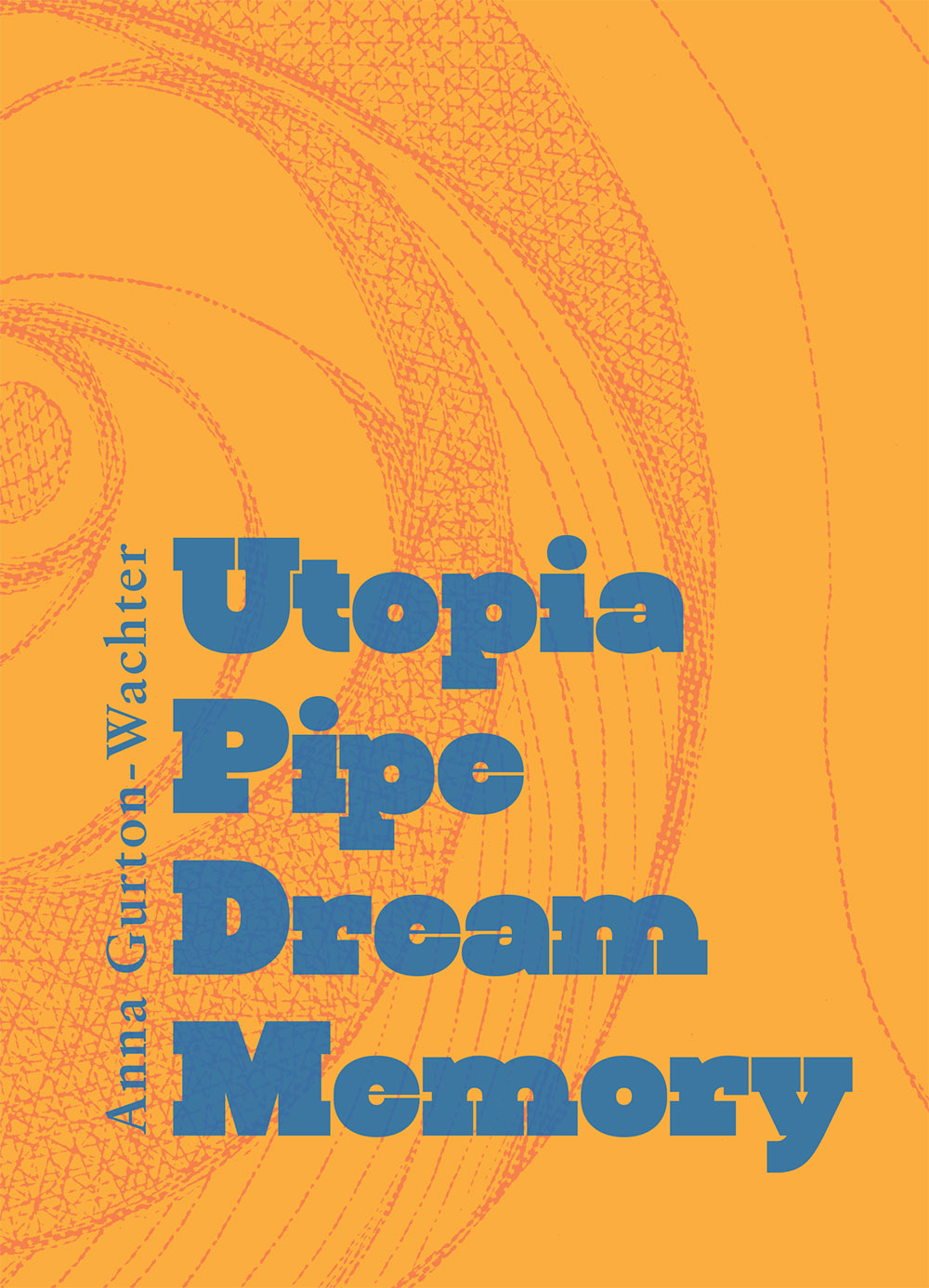 Utopia Pipe Dream Memory by Anna Gurton-Wachter | Ugly Duckling Presse, 2019