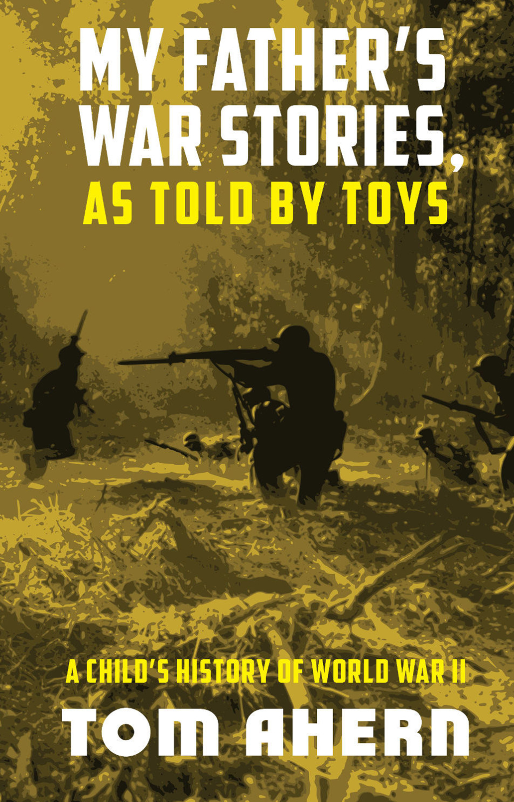 My Father's War Stories, As Told By Toys: A Child's History of World War II