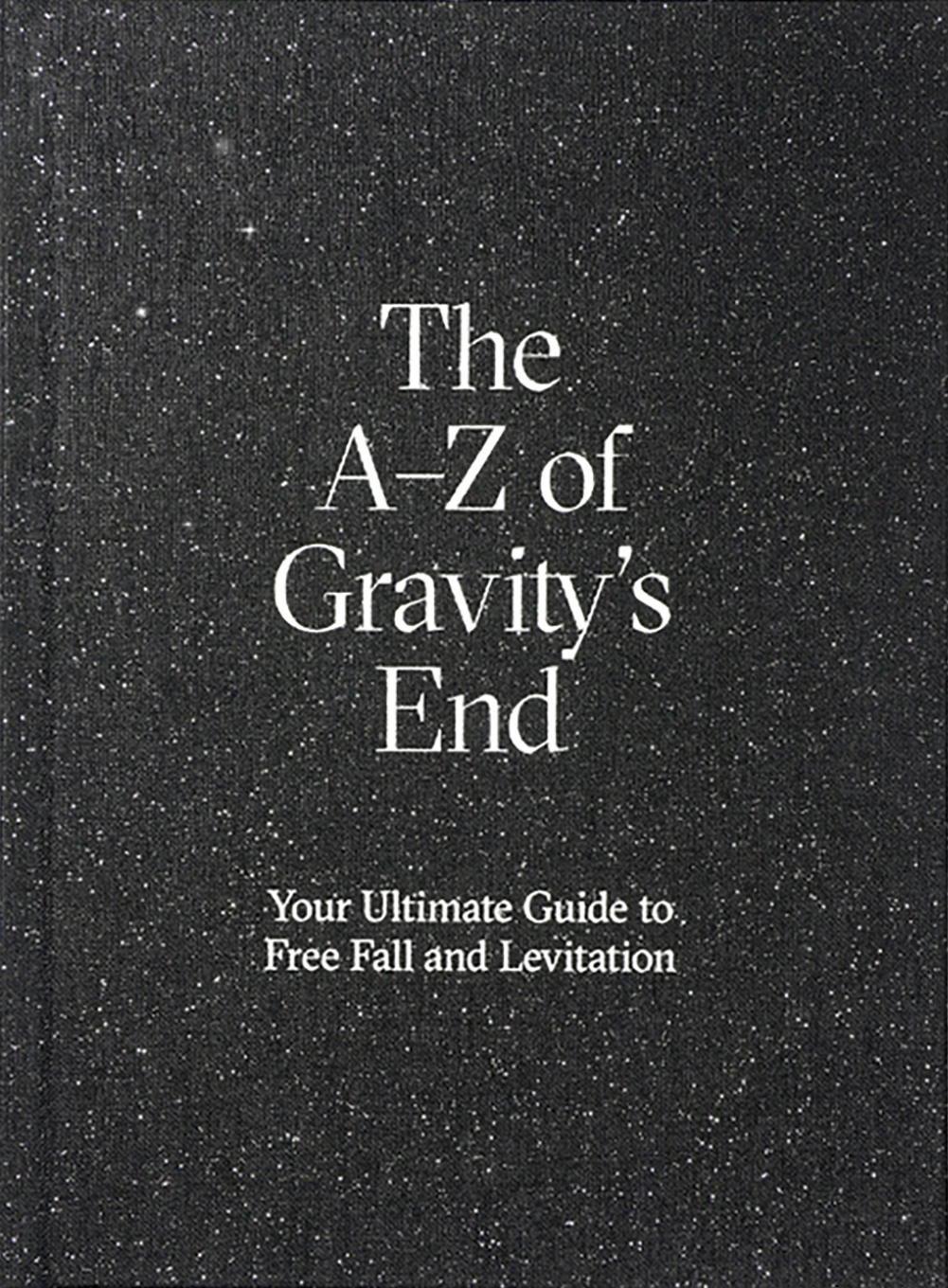 The A–Z of Gravity's End  – Your Ultimate Guide to Free Fall and Levitation