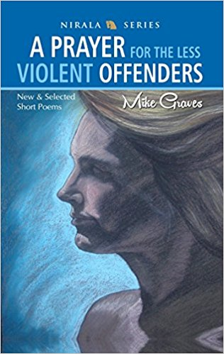 A Prayer for the Less Violent Offenders: New & Selected Short Poems