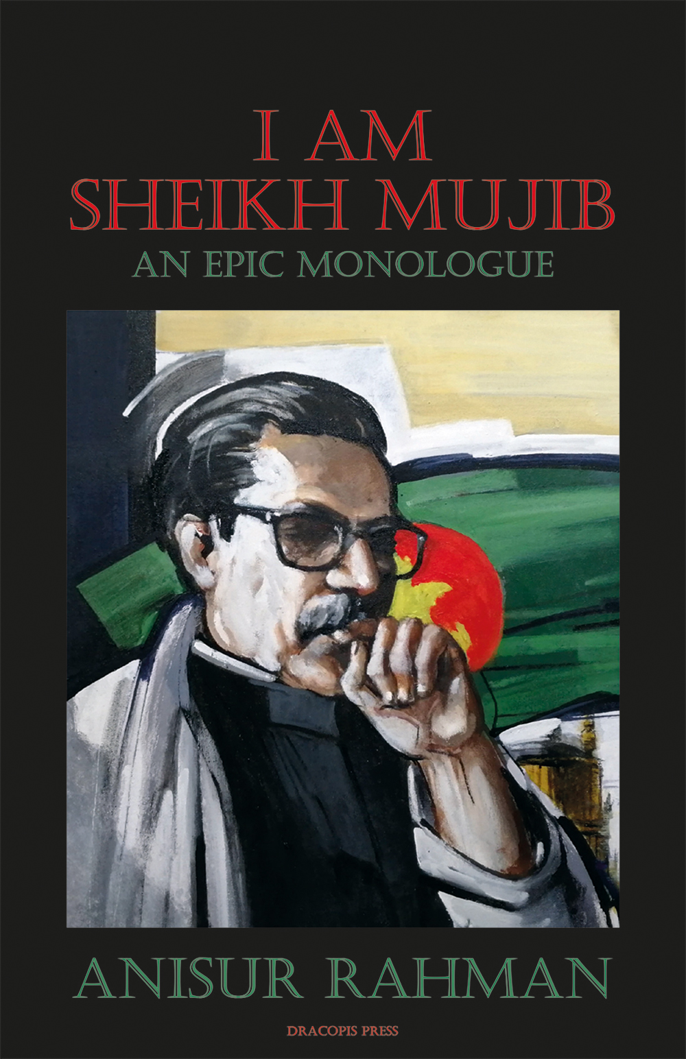 I Am Sheikh Mujib; An Epic Monologue