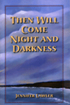 Then Will Come Night and Darkness