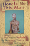 How To Be This Man: The Walter Pavlich Memorial Poetry Anthology