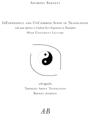 InExperience and UnCommon Sense in Translation,with some reference to Umberto Eco's Experiences in Translation, Meiji University Lecture, with appendix, Thinking About Translation, Bremen Address