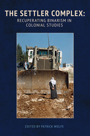 The Settler Complex: Recuperating Binarism in Colonial Studies