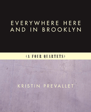 Everywhere Here and in Brooklyn (A Four Quartets)