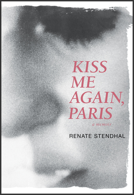 Kiss Me Again, Paris A Memoir