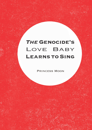 the genocide's love baby | princess moon | bootstrap press