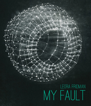 my fault | leora fridman | cleveland state university poetry center