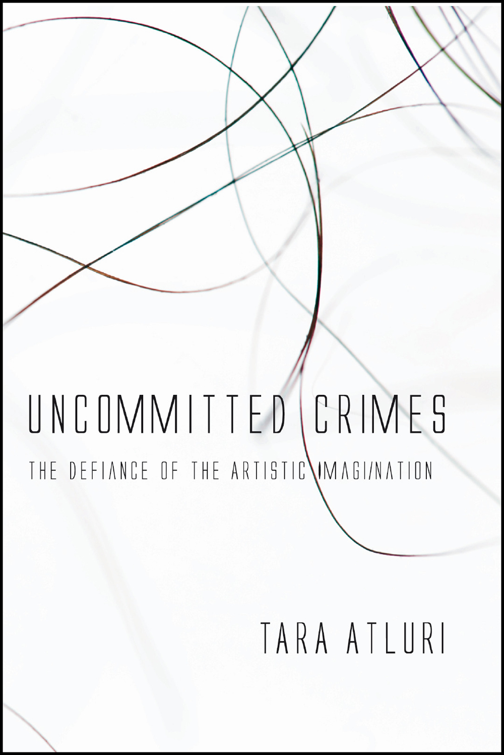Uncommitted Crimes: The Defiance of the Artistic Imagination
