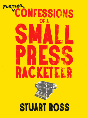 further confessions of a small press racketeer | stuart ross | anvil press
