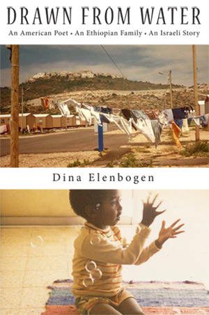 Drawn From Water: An American Poet, An Ethiopian Family, an Israeli Story