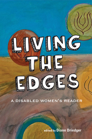 Living the Edges: A Disabled Women's Reader
