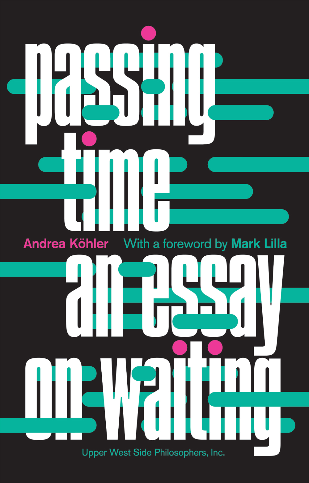 passing time an essay on waiting paperback andrea kohler passing time an essay on waiting