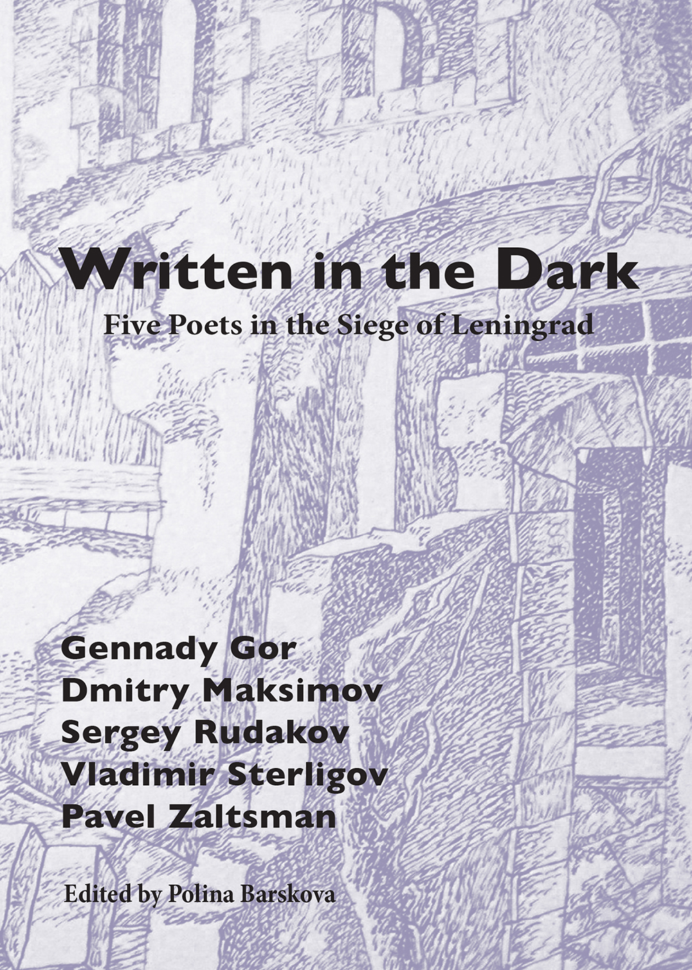 Written in the Dark: Five Poets in the Siege of Leningrad