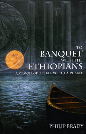 To Banquet with the Ethiopians:  A Memoir of Life Before the Alphabet