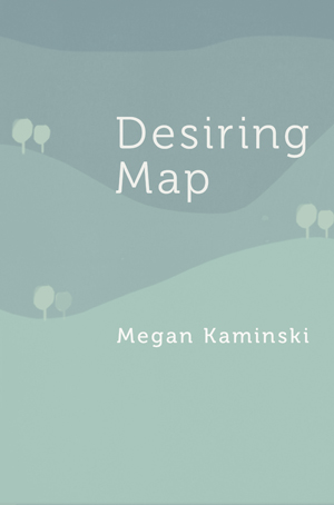 Cover of Desiring Map by Megan Kaminski