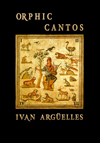 Orphic Cantos: With an Introduction by John M. Bennett