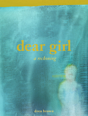 dear girl: a reckoning