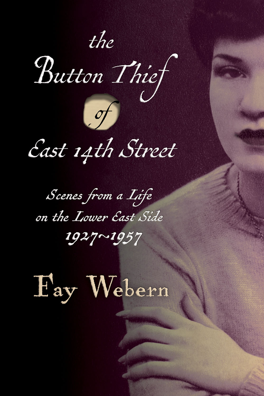 The Button Thief of East 14th Street: Scenes from a Life on the Lower East Side 1927-1957
