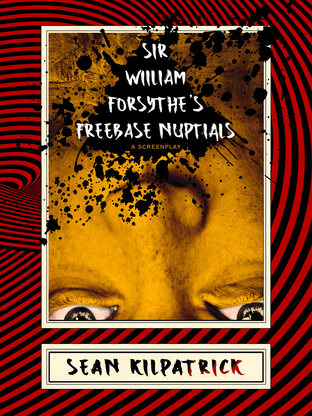 Sir William Forsythe's Freebase Nuptials: A Screenplay