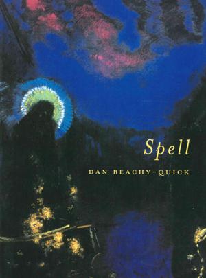 Spell| Dan Beachy-Quick | Ahsahta Press