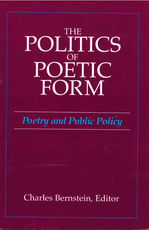 The Politics of Poetic Form: Poetry and Public Policy, Charles Bernstein, Editor