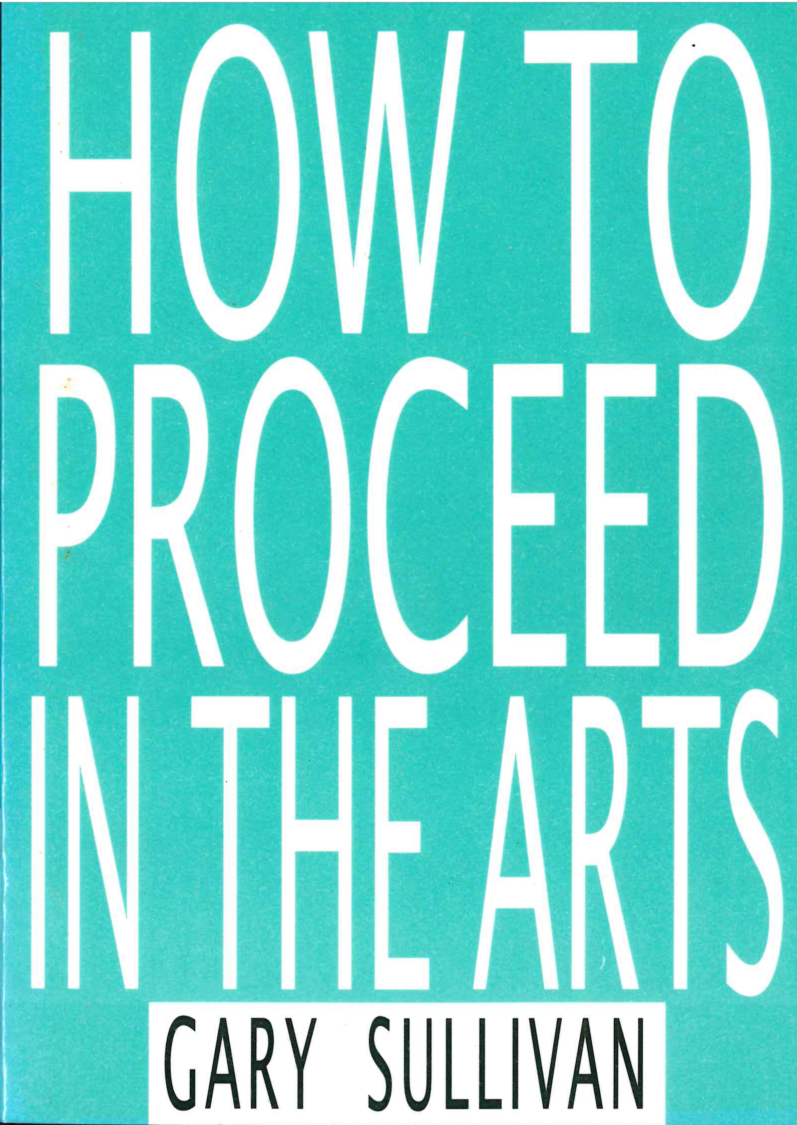HOW TO PROCEED IN THE ARTS, Gary Sullivan