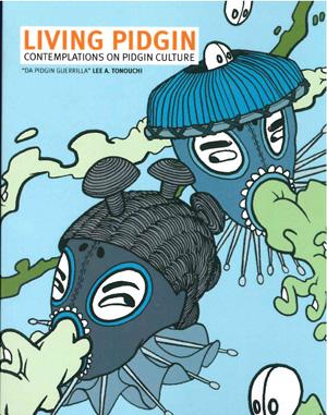 Living Pidgin: Contemplations on Pidgin Culture | Lee A. Tonouchi | Tinfish Press