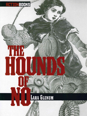 The Hounds of No, Lara Glenum