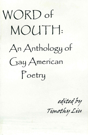 Word of Mouth: An Anthology of Gay American Poetry, Timothy Liu, Editor