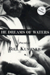 HE DREAMS OF WATERS, Bill Kushner