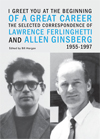 I Greet You at the Beginning of a Great Career: The Selected Correspondence of Lawrence Ferlinghetti and Allen Ginsberg, 1955-1997 Lawrence Ferlinghetti and Allen Ginsberg