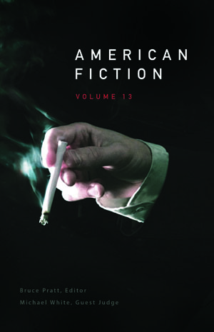 American Fiction Volume 13 Bruce Pratt, Editor & Michael White, Judge