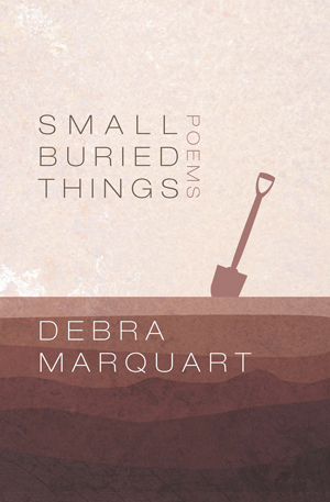 Small Buried Things Debra Marquart