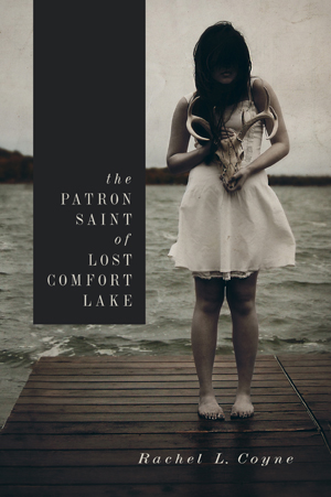The Patron Saint of Lost Comfort Lake Rachel L Coyne