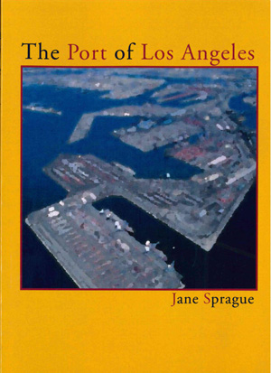 The Port of Los Angeles | Jane Sprague | Chax Press