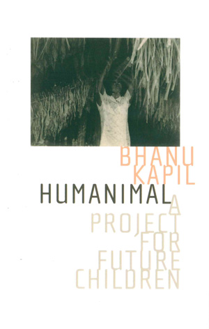 Humanimal: A Project for Future Children, Bhanu Kapil