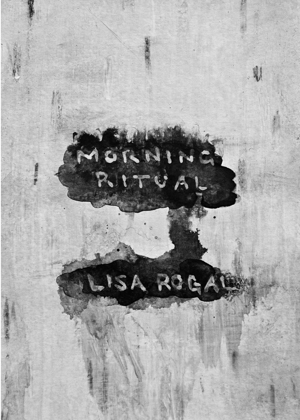 MORNING RITUAL Lisa Rogal